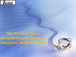The Perfect Guide About Different Types Of Stainless Steel Earrings.pptx