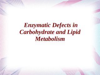 4 - Enz def in CHO & Lipids.ppt