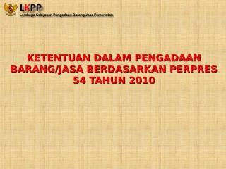 ketentuan dalam perpres 54 tahun 2010.ppt